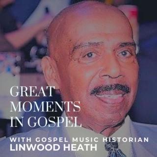 Great Moments In Gospel w/ Linwood Heath