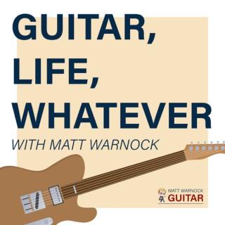 Guitar, Life, Whatever