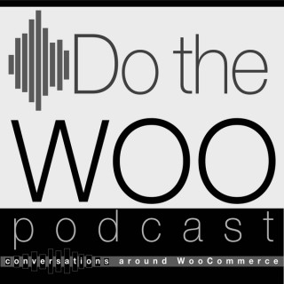 Do the Woo - A WooCommerce Podcast