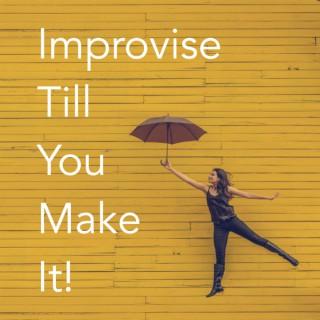 Improvise Till You Make It!