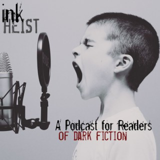 Ink Heist - A Podcast for Readers of Dark Fiction