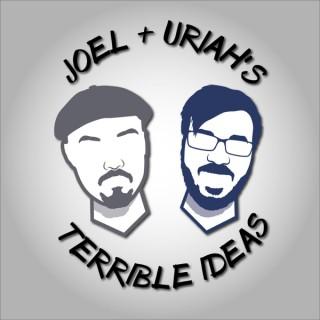 Joel & Uriah's Terrible Ideas