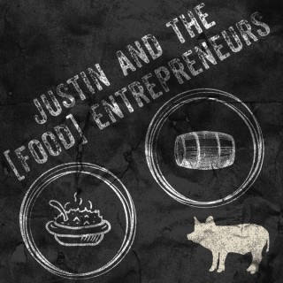 JUSTIN AND THE [FOOD] ENTREPRENEURS Podcast