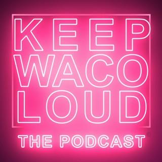 Keep Waco Loud the Podcast