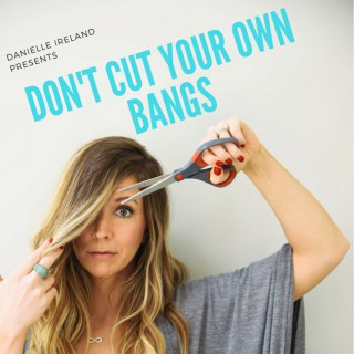 Don't Cut Your Own Bangs