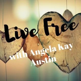 Live Free with Angela Kay Austin