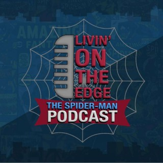 Livin' On The Edge: The Spider-Man Podcast