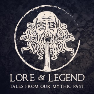 Lore & Legend : Tales From Our Mythic Past