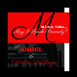 M.I.S.S. Talks Podcast (May I Speak Sincerely?) with Angel & Walter LaRaye