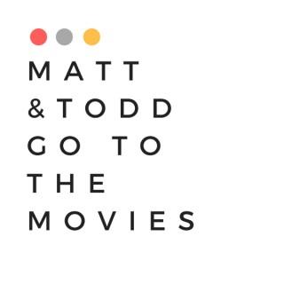 Matt & Todd Go to the Movies