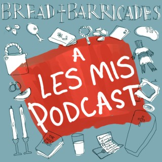 Bread & Barricades: A Les Mis Podcast