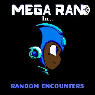 Mega Ran in... Random Encounters