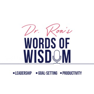 Dr Ron's Words Of Wisdom. Leadership,  Goal Setting, Inspiration