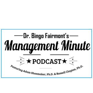 Dr. Bingo Fairmont's Management Minute Podcast