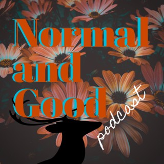 Normal and Good Podcast