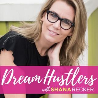 Dream Hustle with Shana Recker