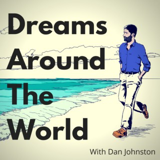 Dreams Around The World with Dan Johnston