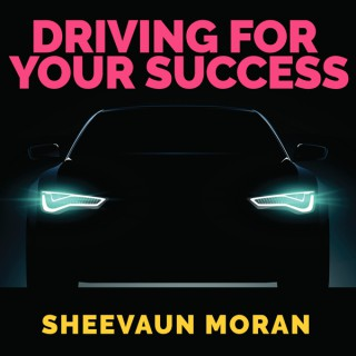 Driving for Your Success with Sheevaun Moran