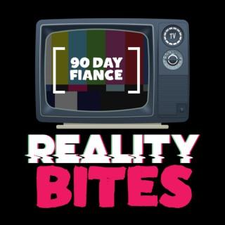 Reality Bites - 90 Day Fiancé