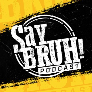 Say Bruh Podcast