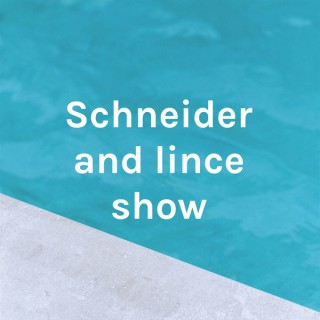 Schneider and lince show