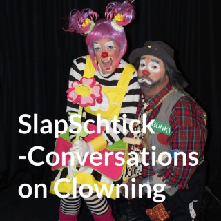SlapSchtick Conversations on Clowning