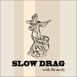 Slow Drag with Remedy