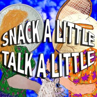 Snack A Little Talk A Little
