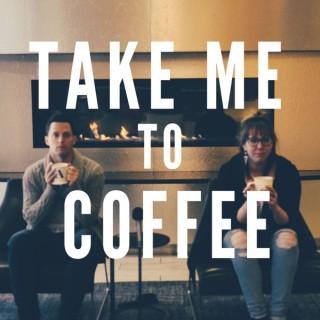 Take Me To Coffee
