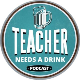 Teacher Needs A Drink Podcast