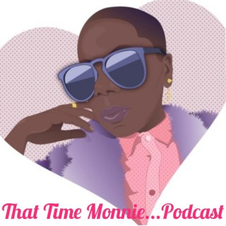 That Time Monnie...Podcast