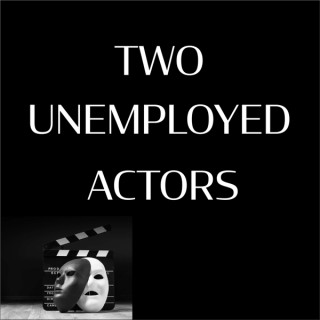 Two Unemployed Actors