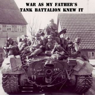 War As My Fathers Tank Battalion Knew It
