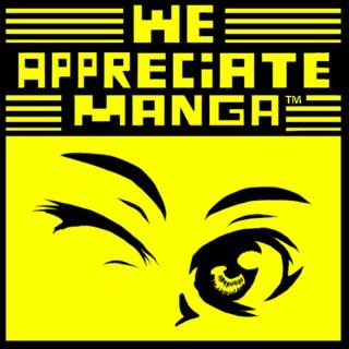 We Appreciate Manga™
