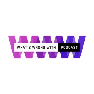 What's Wrong With: The Podcast