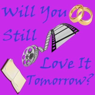 Will You Still Love It Tomorrow