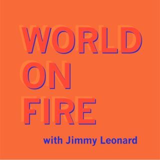 World on Fire with Jimmy Leonard
