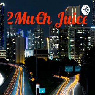 2Mu€h Juice