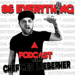 86 EVERYTHING: A PODCAST WITH CHEF WES LIEBERHER
