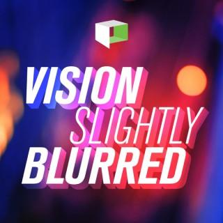 Vision Slightly Blurred