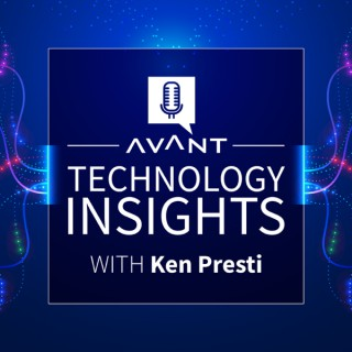 AVANT Technology Insights with Ken Presti