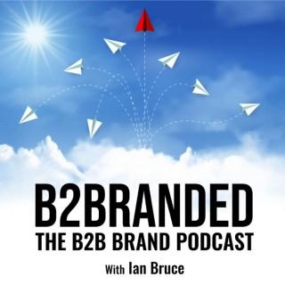 B2Branded - The B2B Brand Podcast