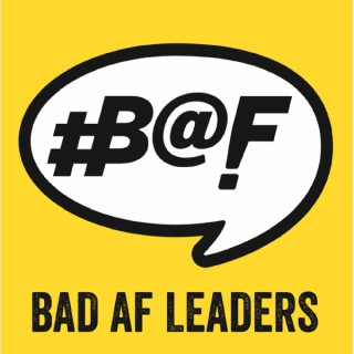 Bad AF Leaders podcast