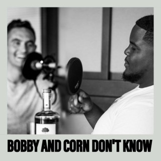 Bobby and Corn Don't Know