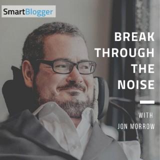Break Through The Noise with Jon Morrow