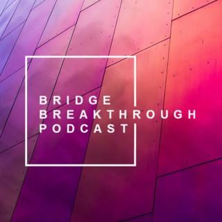 BRIDGE Breakthrough Podcast