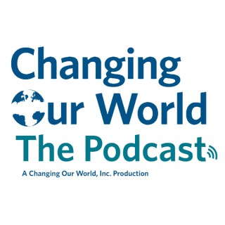 Changing Our World: The Podcast