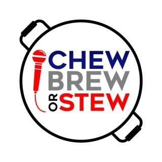 Chew Brew or Stew Podcast