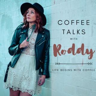 Coffee Talks w/ Roddy