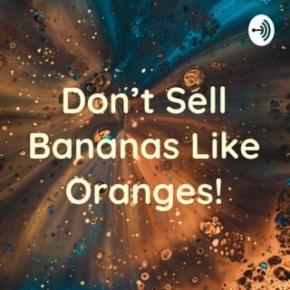 Don't Sell Bananas Like Oranges!